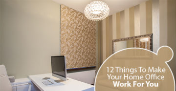 12 Things To Make Your Home Office Work For You