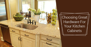 Choosing Great Hardware For Your Kitchen Cabinets